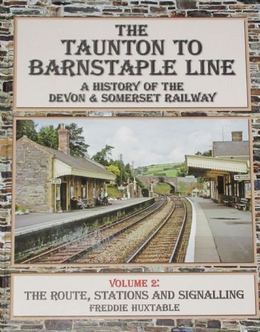 The Taunton to Barnstaple Line - A History of the Devon & Somerset Railway Volume 2, by F Huxtable